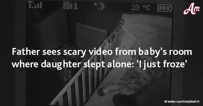 Father sees scary video from baby's room where daughter slept alone: 'I just froze'