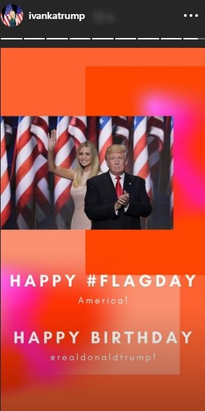 Ivanka Trump celebrating her father, President Trump's 74th birthday along with Flag Day on June 14, 2020.   Source: InstgramStories/ivankatrump.