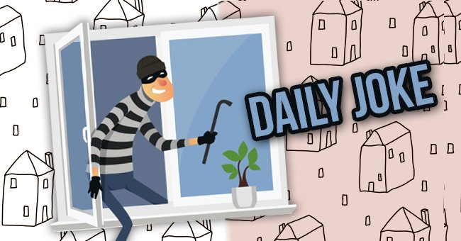 Daily Joke: A Man Is Afraid His House Will Be Burglarized