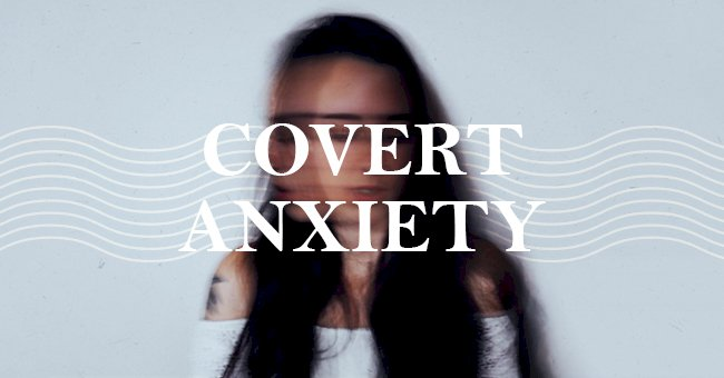 Exploring Covert Anxiety