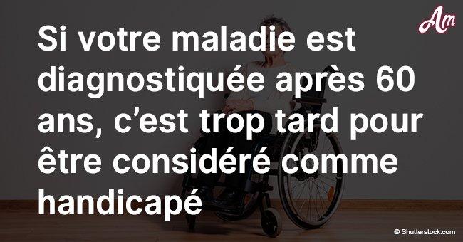 Pour Hélène, incapable de marcher, il est trop tard pour être considérée comme handicapée parce qu'elle a été diagnostiquée à 60 ans