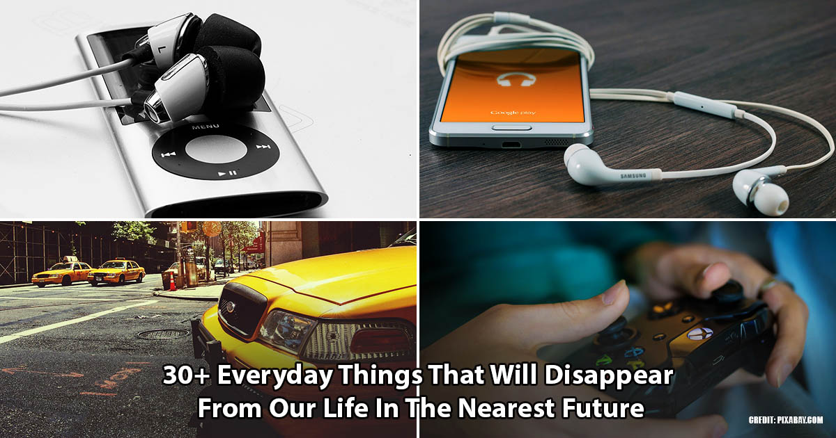 30+ Everyday Things That Will Disappear From Our Life In The Nearest Future