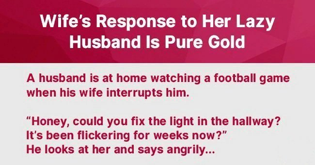 Joke: Wife Taught Lazy Husband a Lesson When He Refused to Help Our around the House
