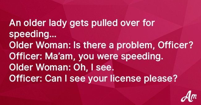 Senior Woman Gets Pulled Over for Speeding