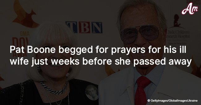Pat Boone begged for prayers for his ill wife just weeks before she passed away