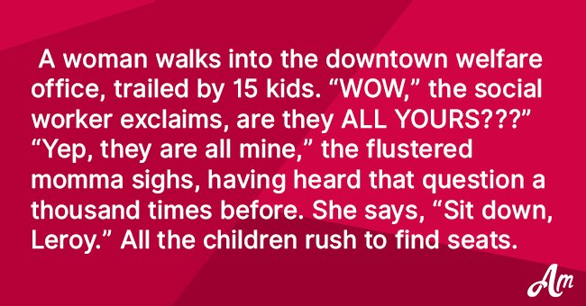 Woman walks into the downtown welfare office, trailed by 15 kids
