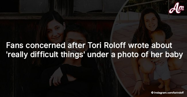 Fans concerned after Tori Roloff wrote about 'really difficult things' under a photo of her baby