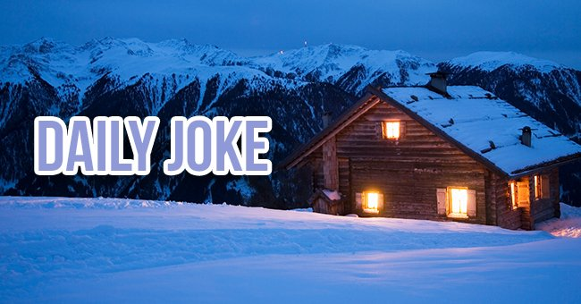 Daily Joke: Three Men Got Caught in a Snowstorm and  Found an Isolated Cabin