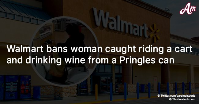 Walmart bans woman caught riding a cart and drinking wine from a Pringles can