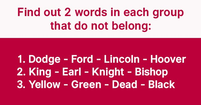 Daily Riddle: Identify 2 Words in Each Group That Do Not Belong