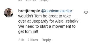 """A fan comments on Tom Bergeron's post noting that he should take over Alex Trebek's post on """"Jeopardy!"""" on November 10, 2020   Photo: Instagram/tombergeron"""